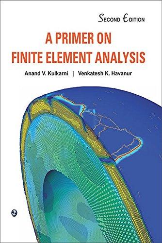 A Primer on Finite Element Analysis: Anand V. Kulkarni,