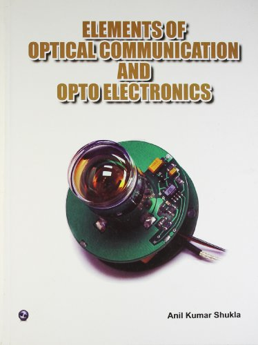 Elements of Optical Communication and Optoelectronics: Anil Kumar Shukla