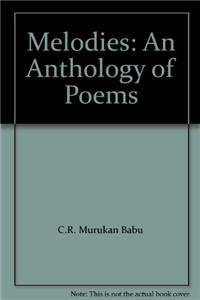 Melodies: An Anthology of Poems: C.R. Murukan Babu