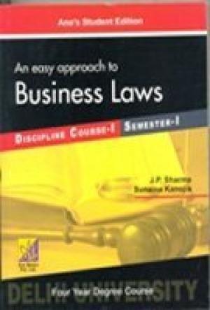 An Easy Approach to Business Laws: B. Com (Hons.) - (DU Semester-I): J.P. Sharma,Sunaina Kanojia