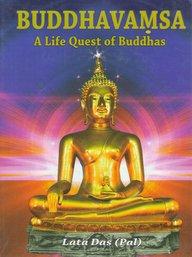 Buddhavamsa: A Life Quest of Buddhas: Lata Das (Pal)