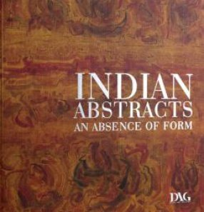 Indian Abstractes An Absence of Form: Kishore Singh (Editor)