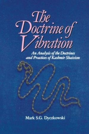 The Doctrine of Vibration: An Analysis of the Doctrines and Practices of Kashmir Shaivism