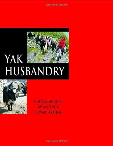 Yak Husbandry: Goutam Mondal, Biswajit Roy and Biswajit Brahma