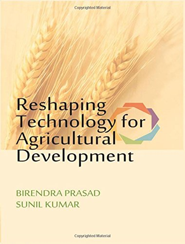 Reshaping Technology for Agricultural Development: edited by Birendra