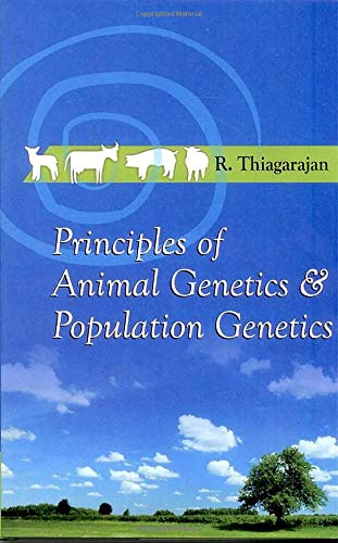 Principles of Animal Genetics and Population Genetics: R. Thiagarajan