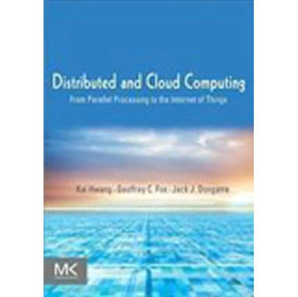 Distributed and Cloud Computing: From Parallel Processing: Kai Hwang,Geoffrey C.