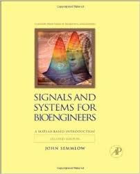 Signals and Systems for Bio Engineers, Second Edition: A MATLAB-Based Introduction: John Semmlow