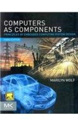 Computers as Components 9789381269848 Computers as components, principles of embedded computing system design, 3e, presents essential knowledge on embedded systems technology