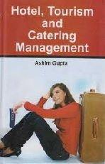 HOTEL TOURISM &CATERING MGMT/H: ASHIM GUPTA