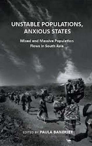 Unstable Populations Anxious States Mixed and Massive Population Flows in South Asia (Paperback): ...