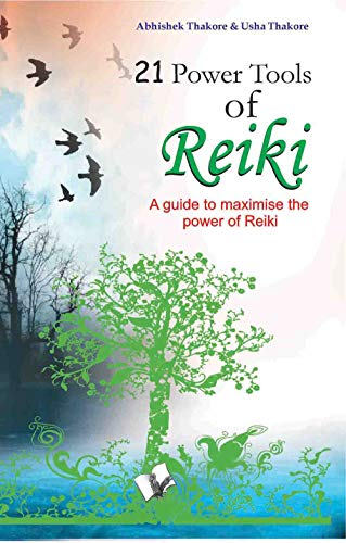 21 Power Tools of Reiki: Abhishek Thakore,Usha Thakore