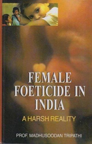 Female Foeticide in India:A Harsh Reality: Madhusoodan Tripathi