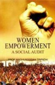 Women Empowerment:A Social Audit: Madhusoodan Tripathi