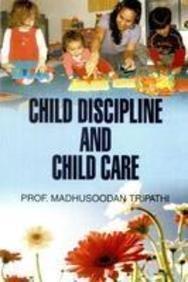 Child Discipline & Child Care: Madhusoodan Tripathi