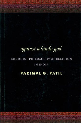 Against a Hindu God: Buddhist Philosophy of Religion in India: Parimal G. Patil