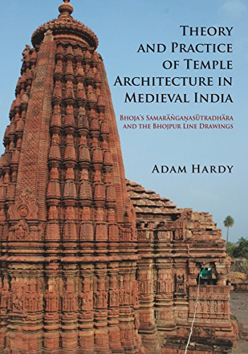 Theory And Practice Of Temple Architecture In Medieval India: Bhoja's Samaranganasutradhara And T...