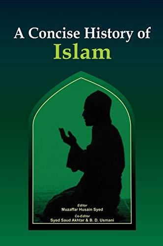 A Concise History of Islam: Muzaffar Husain Syed, Syed Saud Akhtar & B.D. Usmani (Eds)
