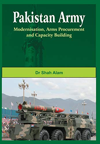Pakistan Army: Modernisation, Arms Procurement and Capacity: Dr Shah Alam