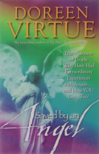 Saved by an Angel (True Accounts of People Who Have Had Extraordinary Experiences with Angels.and ...