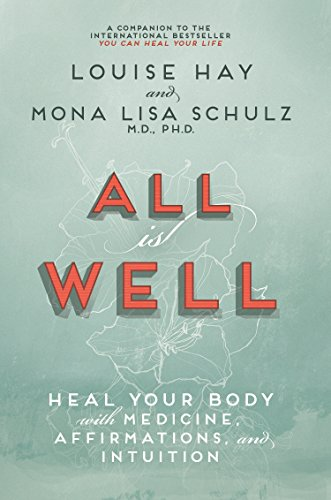 9789381431832: All is Well: Heal Your Body with Medicine, Affirmation and Intuition