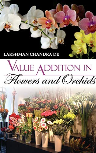 Value Additions in Flowers and Orchids: Lakshman Chandra De