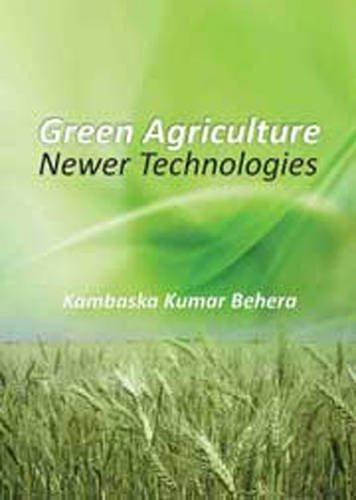 Green Agriculture Newer Technologies: edited by Kambaska
