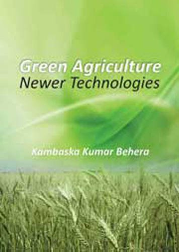 Green Agriculture: Newer Technologies: Kambaska Kumar Behera