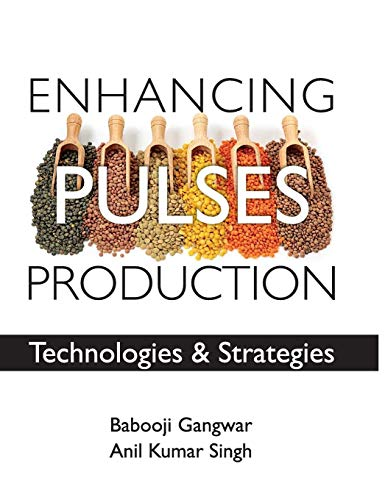 Enhancing Pulses Production: Technologies and Strategies: edited by B.Gangwar