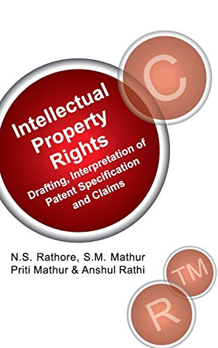Intellectual Property Rights: Drafting, Interpretation of Patent: Anshul Rathi,N.S. Rathore,S.M.