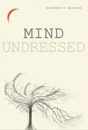 Mind Undressed: A Penetrating Glimpse into the: Gurumaa, Anandmurti