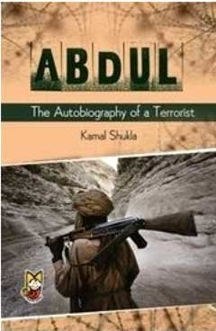 9789381511893: Abdul: The Autobiography of a Terrorist