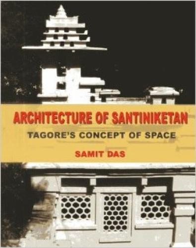 Architecture of Santiniketan: Tagore's Concept of Space: Das, Samit