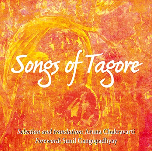 Songs of Tagore: Aruna Chakravarti (trs);