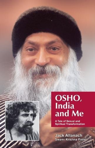 Osho, India And Me: A Tale of: Jack Allanach (Swami