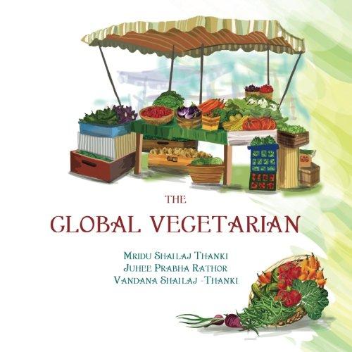 The Global Vegetarian: Mridu Shailaj Thanki, Juhee Prabha Rathor, Vandana Shailaj Thanki