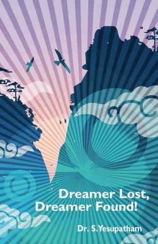 Dreamer Lost, Dreamer Found!: Dr. S Yesupatham