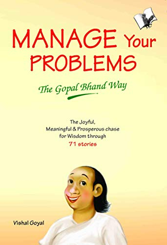 Manage Your Problems: The Gopal Bhand Way: Vishal Goyal