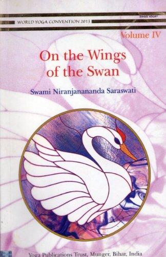 On the Wings of the Swan Volume IV: Swami Niranjanananda Saraswati
