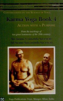 Karma Yoga Book 4: Action with a: Sri Swami Sivananda