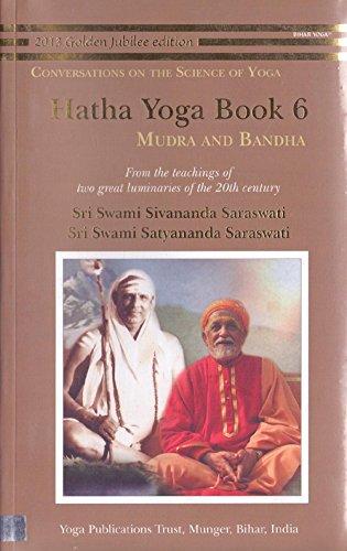 Hatha Yoga: Book 6: Mudra and Bandha: Sri Swami Sivananda Sarawati/Sri Swami Satyananada Sarawati