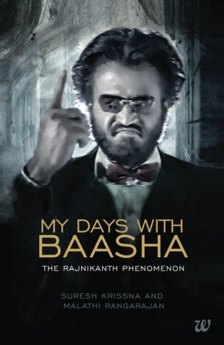 My Days with Baasha: The Rajnikanth Phenomenon: Suresh Krissna and Malathi Rangarajan