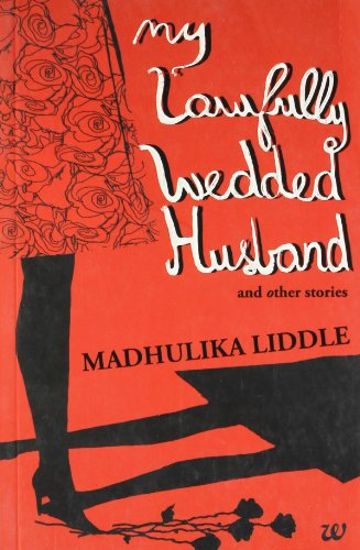 My Lawfully Wedded Husband and other stories: Madhulika Liddle