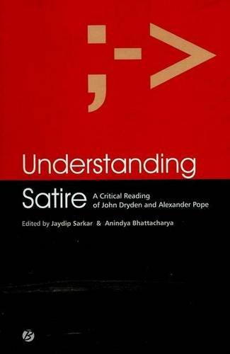 Understanding Satire: A Critical Reading of John Dryden and: Sarkar, Jaydip