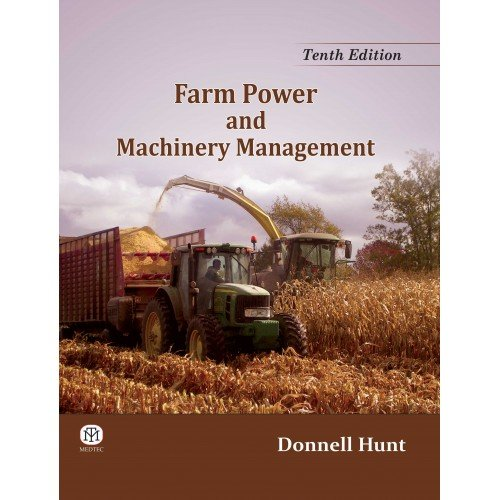 Farm Power and Machinery Management, Tenth Edition: Hunt