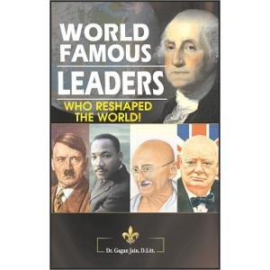 World Famous Leaders-Who reshaped the world!: Gagan Jain