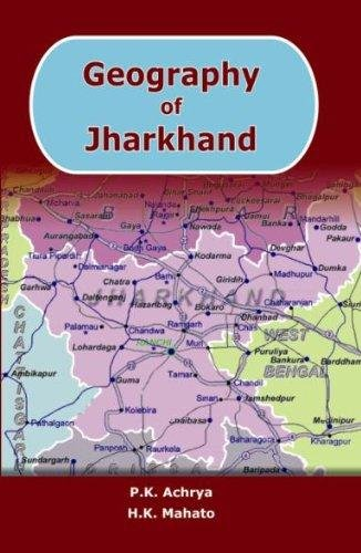 Geography of Jharkhand: P.K. Acharya and H.K. Mahato