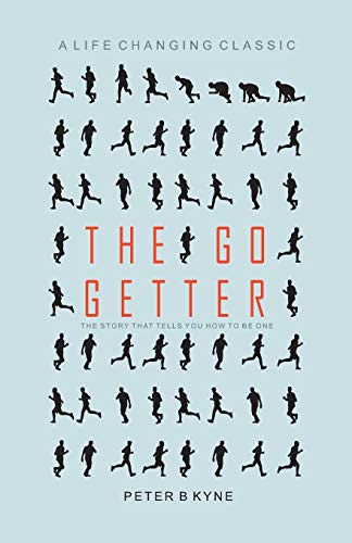 The Go Getter-the Story That Tells You How to Be One: Peter B. Kyne