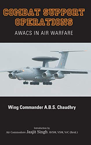 Combat Support Operations: AWACS in Air Warfare: A.B.S. Chaudhry