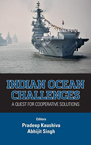 Indian Ocean Challenges: A Quest for Cooperative Solutions: Pradeep Kaushiva & Abhijit Singh